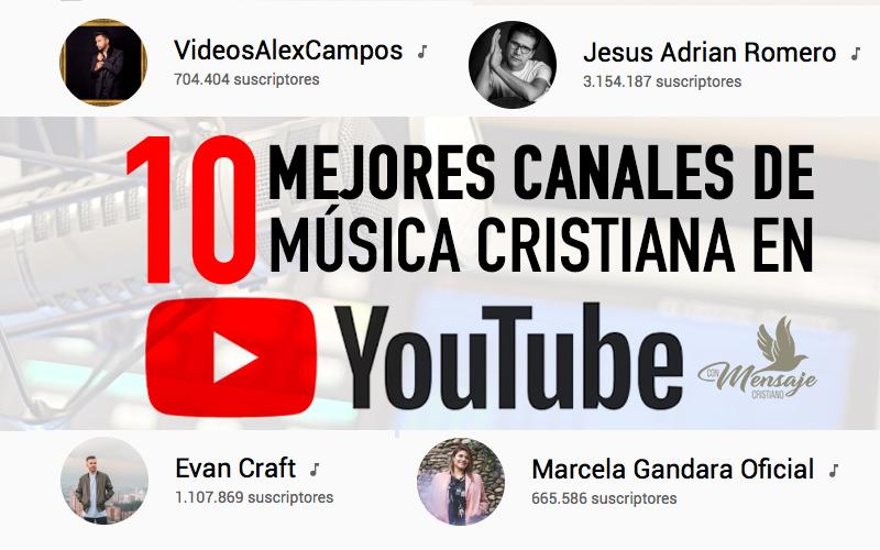 Música Cristiana En Youtube 2018 2019 10 Mejores Canales
