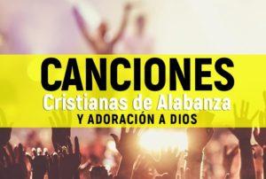 Canciones Cristianas de Alabanza y adoracion a Dios